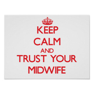 Keep Calm and Trust Your Midwife Print
