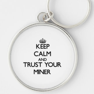 Keep Calm and Trust Your Miner Keychains