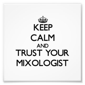 Keep Calm and Trust Your Mixologist Art Photo
