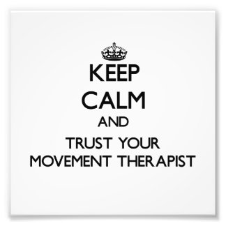 Keep Calm and Trust Your Movement arapist Photo Print