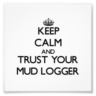Keep Calm and Trust Your Mud Logger Photo