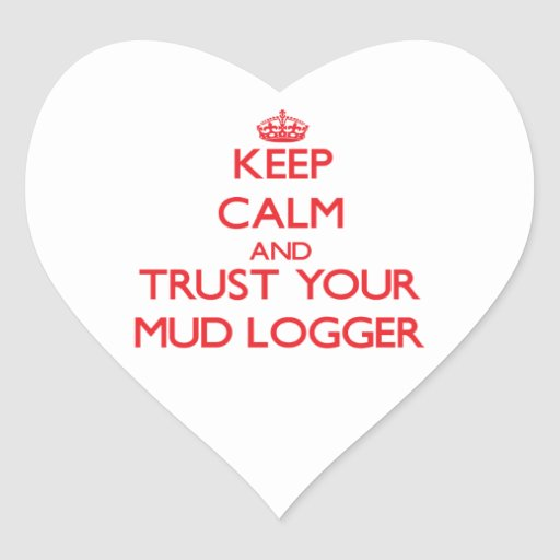 Keep Calm and Trust Your Mud Logger Heart Sticker