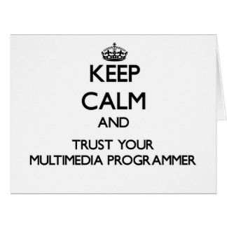 Keep Calm and Trust Your Multimedia Programmer Greeting Card