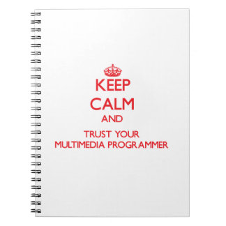 Keep Calm and Trust Your Multimedia Programmer Spiral Note Book