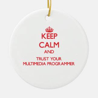 Keep Calm and Trust Your Multimedia Programmer Christmas Tree Ornaments