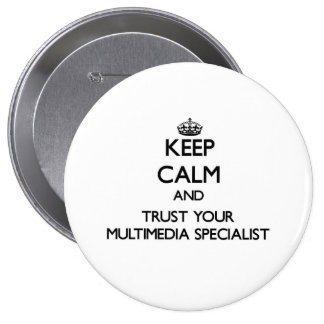 Keep Calm and Trust Your Multimedia Specialist 4 Inch Round Button