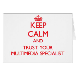 Keep Calm and Trust Your Multimedia Specialist Greeting Cards