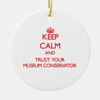 Keep Calm and Trust Your Museum Conservator Christmas Ornament