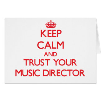 Keep Calm and Trust Your Music Director Greeting Card