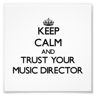 Keep Calm and Trust Your Music Director Photographic Print