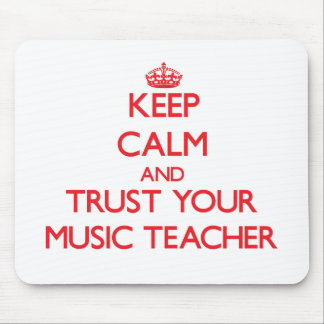 Keep Calm and Trust Your Music Teacher Mouse Pad
