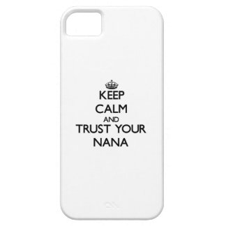 Keep Calm and Trust  your Nana iPhone 5 Cover