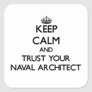 Keep Calm and Trust Your Naval Architect Square Sticker