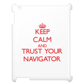 Keep Calm and trust your Navigator Cover For The iPad