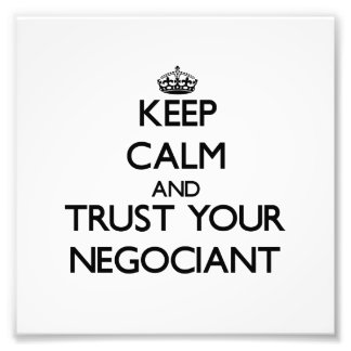 Keep Calm and Trust Your Negociant Photo Print
