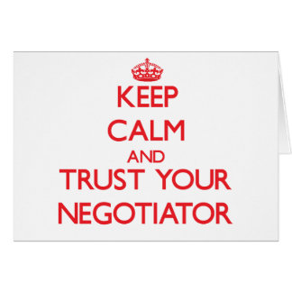 Keep Calm and Trust Your Negotiator Greeting Card