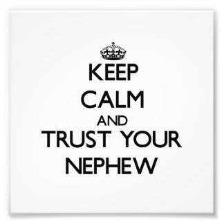 Keep Calm and Trust  your Nephew Photo