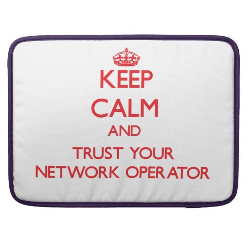 Keep Calm and trust your Network Operator Sleeves For MacBooks