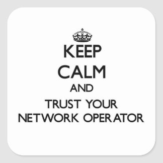 Keep Calm and Trust Your Network Operator Square Sticker