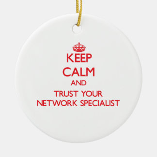 Keep Calm and Trust Your Network Specialist Ceramic Ornament
