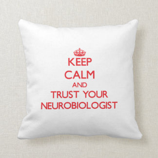 Keep Calm and Trust Your Neurobiologist Throw Pillow