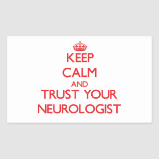 Keep Calm and Trust Your Neurologist Stickers