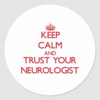 Keep Calm and Trust Your Neurologist Round Stickers