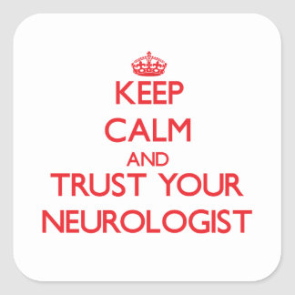 Keep Calm and Trust Your Neurologist Square Stickers