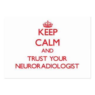 Keep Calm and Trust Your Neuroradiologist Large Business Cards (Pack Of 100)