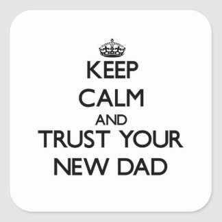 Keep Calm and Trust  your New Dad Sticker