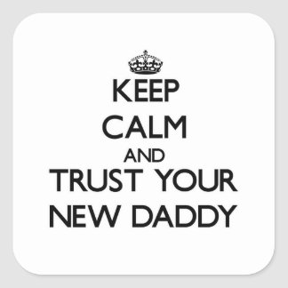 Keep Calm and Trust  your New Daddy Square Sticker