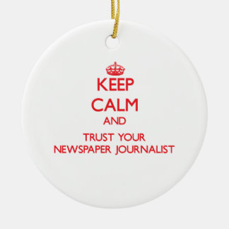 Keep Calm and Trust Your Newspaper Journalist Double-Sided Ceramic Round Christmas Ornament