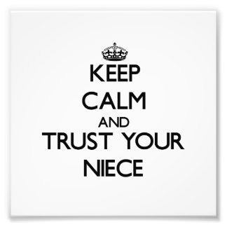 Keep Calm and Trust  your Niece Art Photo