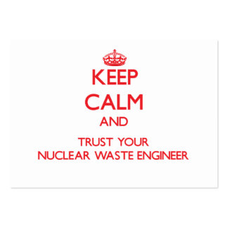 Keep Calm and Trust Your Nuclear Waste Engineer Business Cards