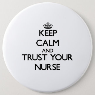 Keep Calm and Trust Your Nurse Pinback Button