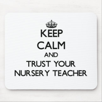 Keep Calm and Trust Your Nursery Teacher Mouse Pad