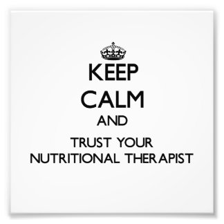 Keep Calm and Trust Your Nutritional arapist Photo Print