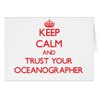 Keep Calm and Trust Your Oceanographer Greeting Card