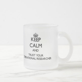 Keep Calm and Trust Your Operational Researcher 10 Oz Frosted Glass Coffee Mug
