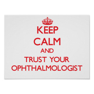 Keep Calm and Trust Your Ophthalmologist Posters