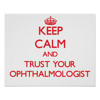 Keep Calm and Trust Your Ophthalmologist Print
