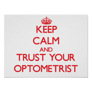 Keep Calm and Trust Your Optometrist Poster