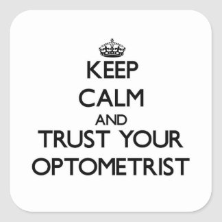 Keep Calm and Trust Your Optometrist Square Sticker