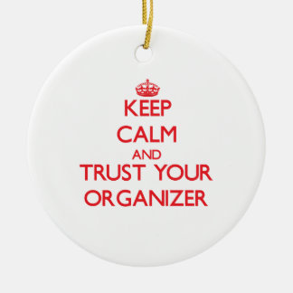 Keep Calm and Trust Your Organizer Double-Sided Ceramic Round Christmas Ornament