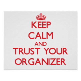 Keep Calm and Trust Your Organizer Print