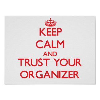 Keep Calm and Trust Your Organizer Posters