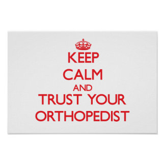 Keep Calm and Trust Your Orthopedist Poster