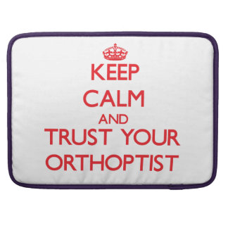 Keep Calm and trust your Orthoptist Sleeves For MacBook Pro