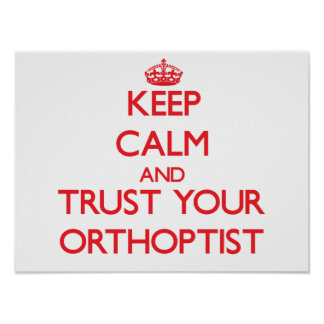 Keep Calm and Trust Your Orthoptist Posters