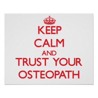 Keep Calm and Trust Your Osteopath Poster